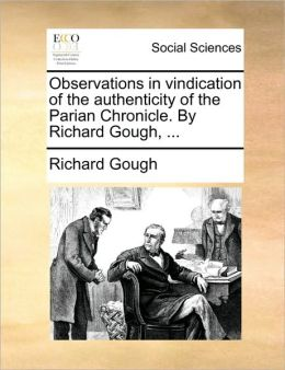 Observations in vindication of the authenticity of the Parian Chronicle. By Richard Gough, ...