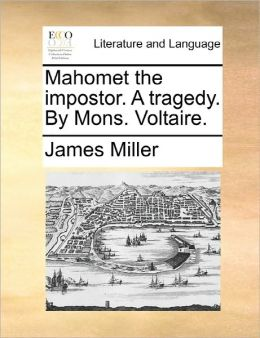 Mahomet The Impostor. A Tragedy. By Mons. Voltaire.