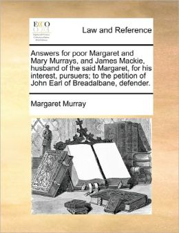 Answers For Poor Margaret And Mary Murrays, And James Mackie, Husband Of The Said Margaret, For His Interest, Pursuers; To The Petition Of John Earl Of Breadalbane, Defender.