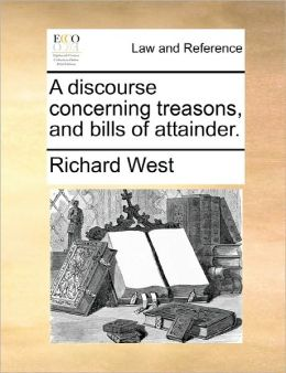 A Discourse Concerning Treasons, And Bills Of Attainder.