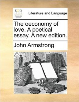 The Oeconomy Of Love. A Poetical Essay. A New Edition.