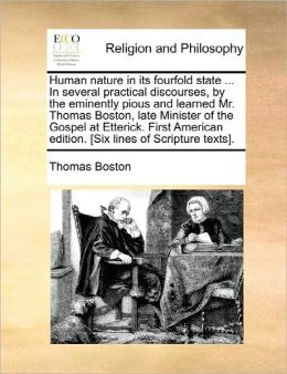 Human Nature In Its Fourfold State ... In Several Practical Discourses, By The Eminently Pious And Learned Mr. Thomas Boston, Late Minister Of The Gospel At Etterick. First American Edition. [Six Lines Of Scripture Texts].