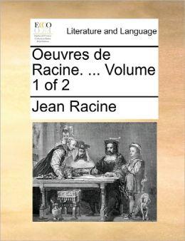 Oeuvres De Racine. ... Volume 1 Of 2