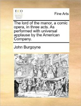 The lord of the manor, a comic opera, in three acts. As performed with universal applause by the American Company.