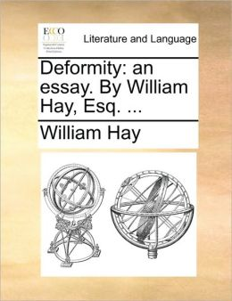 Deformity: an essay. By William Hay, Esq. ...