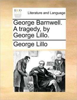 George Barnwell. A tragedy, by George Lillo.