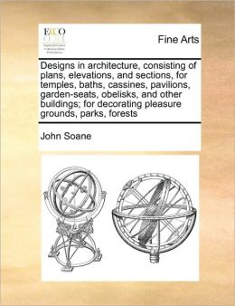 Designs in architecture, consisting of plans, elevations, and ...