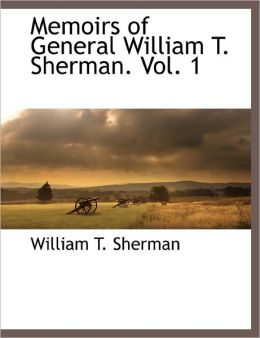 Memoirs of General William T. Sherman. Vol. 1