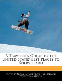 A Traveler's Guide To The United States Best Places To Snowboard