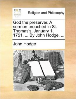 God the preserver. A sermon preached in St. Thomas's, January 1, 1751. ... By John Hodge. ...