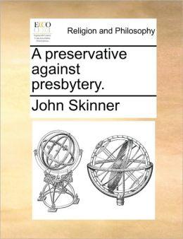 A preservative against presbytery.