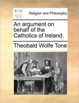 An argument on behalf of the Catholics of Ireland.