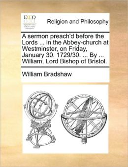 A sermon preach'd before the Lords ... in the Abbey-church at Westminster, on Friday, January 30. 1729/30. ... By ... William, Lord Bishop of Bristol.