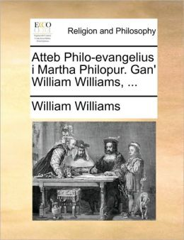 Atteb Philo-evangelius i Martha Philopur. Gan' William Williams, ...