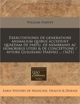 Exercitationes de generatione animalium quibus accedunt quaedam de partu, de membranis ac humoribus uteri and de conceptione / avtore Guilielmo Harveo ... (1651)