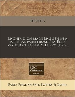 Enchiridion made English in a poetical paraphrase / by Ellis Walker of London-Derry. (1692)