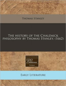 The history of the Chaldaick philosophy by Thomas Stanley. (1662)
