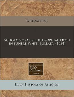 Schola moralis philosophiae Oxon in funere Whiti Pullata. (1624)