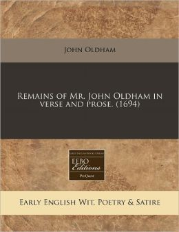 Remains of Mr. John Oldham in Verse and Prose. (1694)