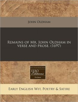 Remains of Mr. John Oldham in Verse and Prose. (1697)