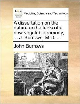 A dissertation on the nature and effects of a new vegetable remedy, ... J. Burrows, M.D. ...