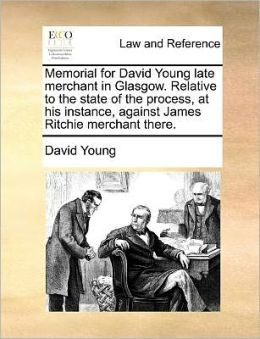 Memorial for David Young late merchant in Glasgow. Relative to the state of the process, at his instance, against James Ritchie merchant there.