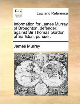 Information for James Murray of Broughton, defender: against Sir Thomas Gordon of Earlston, pursuer.