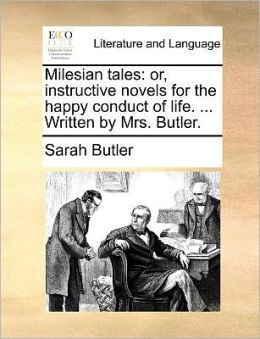 Milesian tales: or, instructive novels for the happy conduct of life. ... Written by Mrs. Butler.