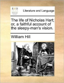 The life of Nicholas Hart; or, a faithful account of the sleepy-man's vision.