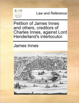 Petition of James Innes and others, creditors of Charles Innes, against Lord Henderland's interlocutor.