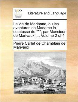 La Vie De Marianne, Ou Les Aventures De Madame La Comtesse De ***, Par Monsieur De Marivaux. ... Volume 2 Of 4