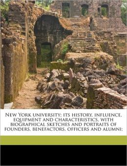 New York university; its history, influence, equipment and characteristics, with biographical sketches and portraits of founders, benefactors, officers and alumni;