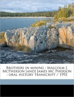 Brothers in Mining: Malcolm J. McPherson [And] James MC Pherson: Oral History Transcript / 1992