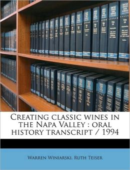 Creating Classic Wines in the Napa Valley: Oral History Transcript / 1994