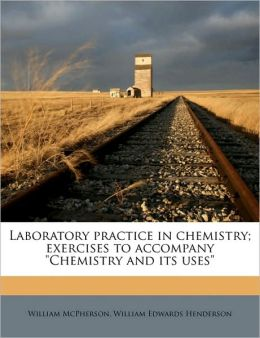Laboratory Practice In Chemistry; Exercises To Accompany Chemistry And Its Uses