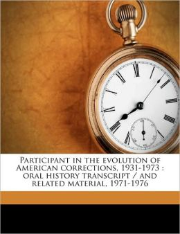 Participant in the Evolution of American Corrections, 1931-1973: Oral History Transcript / And Related Material, 1971-1976