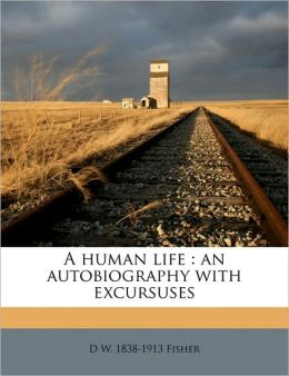 A human life: an autobiography with excursuses