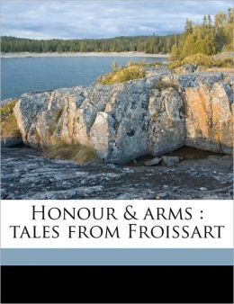 Honour & arms: tales from Froissart
