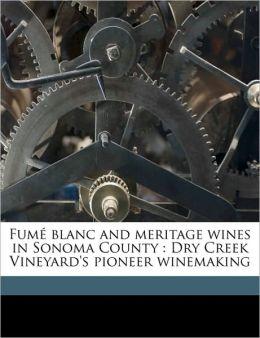 Fum Blanc and Meritage Wines in Sonoma County: Dry Creek Vineyard's Pioneer Winemaking
