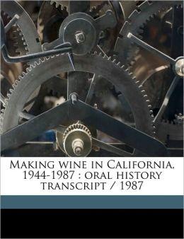 Making Wine in California, 1944-1987: Oral History Transcript / 1987