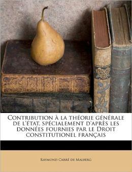 Contribution La Th Orie G N Rale De L' Tat, Sp Cialement D'Apr S Les Donn Es Fournies Par Le Droit Constitutionel Fran Ais