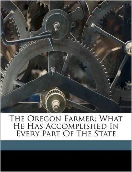 The Oregon Farmer; What He Has Accomplished In Every Part Of The State