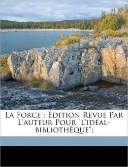 La Force ; Dition Revue Par L'Auteur Pour L'Id Al-Biblioth Que;