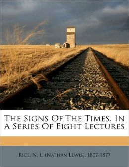 The Signs Of The Times. In A Series Of Eight Lectures