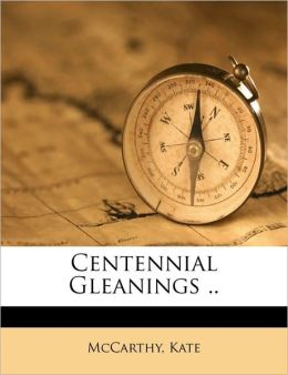Centennial Gleanings ..