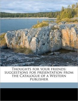 Thoughts for Your Friends: Suggestions for Presentation from the Catalogue of a Western Publisher