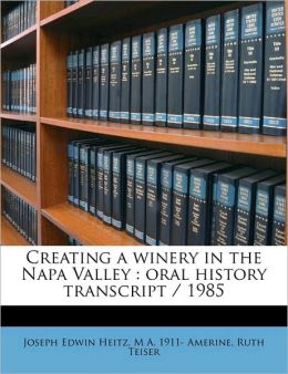 Creating a winery in the Napa Valley: oral history transcript / 1985