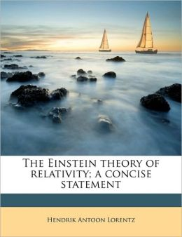 The Einstein Theory of Relativity; A Concise Statement