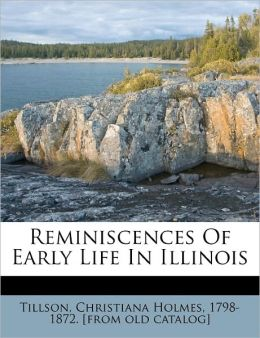 Reminiscences Of Early Life In Illinois