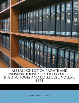 Reference list of private and denominational southern colored high schools and colleges .. Volume 1921